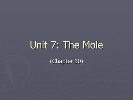 Unit 7: The Mole (Chapter 10). The Mole (Ch. 10) I. Chemical Measurements (10-1) A. Atomic Mass & Formula Mass A. Atomic Mass & Formula Mass 1. The mass.