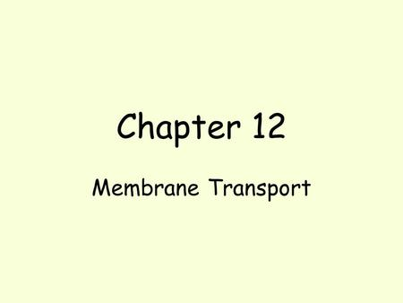 Chapter 12 Membrane Transport. Defintions Solution – mixture of dissolved molecules in a liquid Solute – the substance that is dissolved Solvent – the.