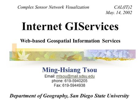 Ming-Hsiang Tsou   phone: 619-5940205 Fax: Internet GIServices Department of Geography, San Diego.