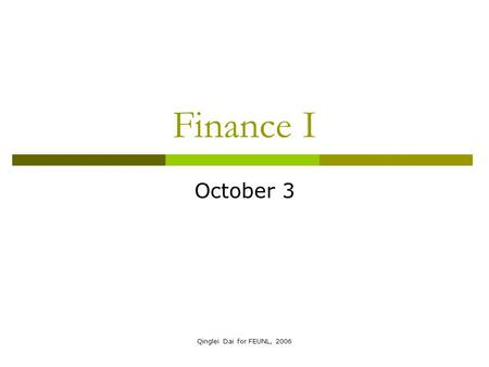 Qinglei Dai for FEUNL, 2006 Finance I October 3. Qinglei Dai for FEUNL, 2006 Topics Covered  Stocks and the Stock Market  Book Values, Liquidation Values.