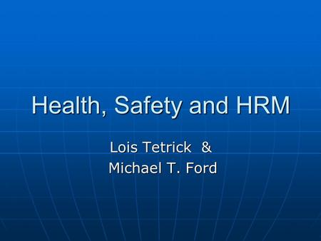 Health, Safety and HRM Lois Tetrick & Michael T. Ford Michael T. Ford.