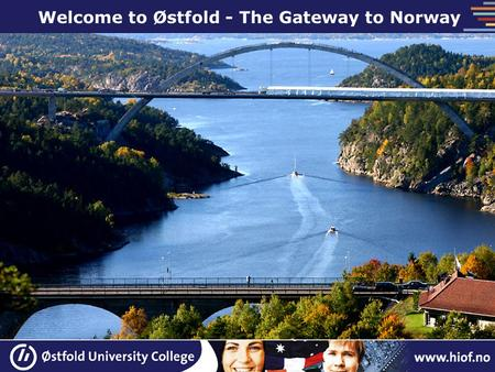Welcome to Østfold - The Gateway to Norway. ØUC is located in three neighbouring towns Halden, Sarpsborg and Fredrikstad, in the southeast corner of Norway.