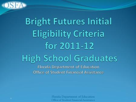 Florida Department of Education Office of Student Financial Assistance 1.