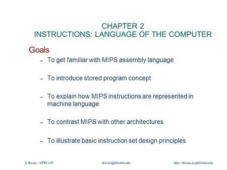S. Barua – CPSC 440  CHAPTER 2 INSTRUCTIONS: LANGUAGE OF THE COMPUTER Goals – To get familiar with.