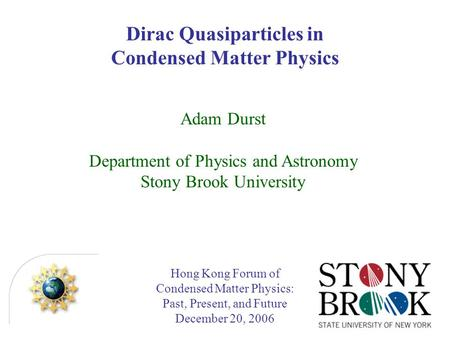 Hong Kong Forum of Condensed Matter Physics: Past, Present, and Future December 20, 2006 Adam Durst Department of Physics and Astronomy Stony Brook University.