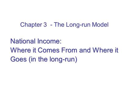In this chapter: what determines the economy's total output/income in the long-run. how the prices of the factors of production are determined how total.