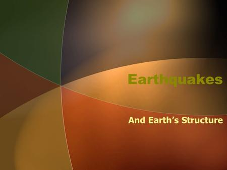 Earthquakes And Earth's Structure.
