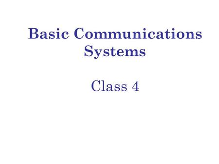 Basic Communications Systems Class 4