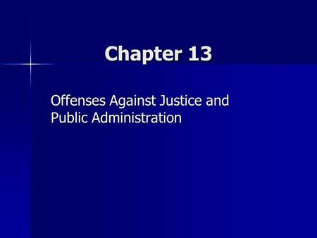 Chapter 13 Offenses Against Justice and Public Administration.