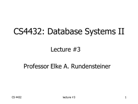 CS 4432lecture #31 CS4432: Database Systems II Lecture #3 Professor Elke A. Rundensteiner.