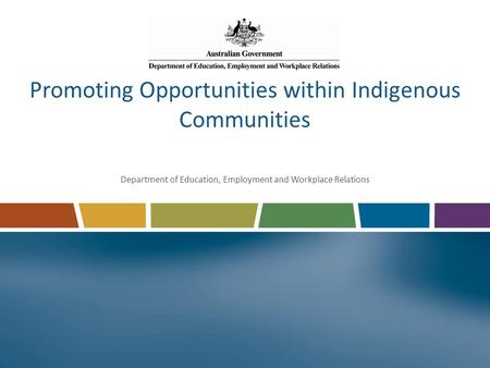 Promoting Opportunities within Indigenous Communities Department of Education, Employment and Workplace Relations.