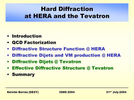 Hard Diffraction at HERA and the Tevatron Introduction QCD Factorization Diffractive Structure HERA Diffractive Dijets and VM HERA.