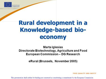 This presentation shall neither be binding nor construed as constituting a commitment by the European Commission FOOD QUALITY AND SAFETY Rural development.