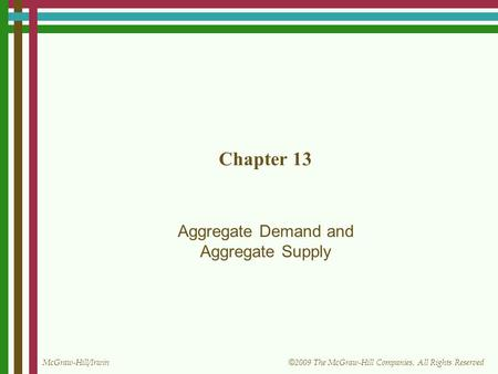 McGraw-Hill/Irwin © 2009 The McGraw-Hill Companies, All Rights Reserved Chapter 13 Aggregate Demand and Aggregate Supply.