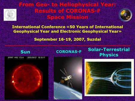 From Geo- to Heliophysical Year: Results of CORONAS-F Space Mission International Conference «50 Years of International Geophysical Year and Electronic.