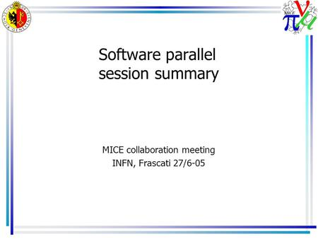 Software parallel session summary MICE collaboration meeting INFN, Frascati 27/6-05.