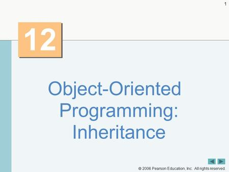  2006 Pearson Education, Inc. All rights reserved. 1 12 Object-Oriented Programming: Inheritance.