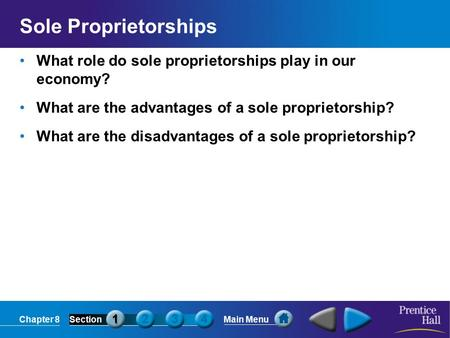 Sole Proprietorships What role do sole proprietorships play in our economy? What are the advantages of a sole proprietorship? What are the disadvantages.
