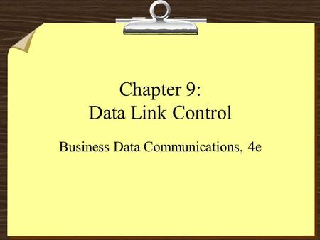 Chapter 9: Data Link Control Business Data Communications, 4e.