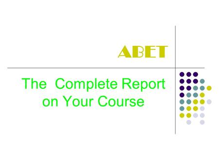 ABET The Complete Report on Your Course. ABET OUTCOME CHECKLIST.