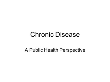 Chronic Disease A Public Health Perspective. Chronic Disease Overview The most prevalent, costly, and preventable chronic diseases –cardiovascular disease.