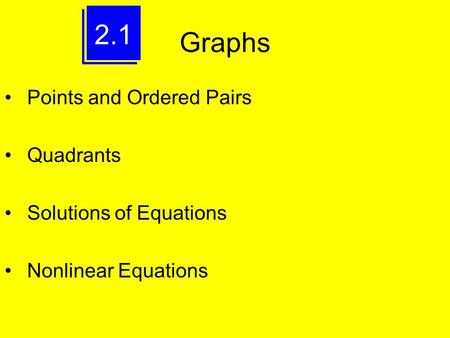 2.1 Graphs Points and Ordered Pairs Quadrants Solutions of Equations