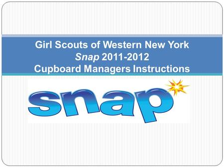Girl Scouts of Western New York Snap 2011-2012 Cupboard Managers Instructions.