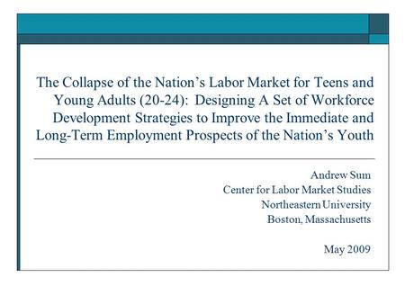 The Collapse of the Nation's Labor Market for Teens and Young Adults (20-24): Designing A Set of Workforce Development Strategies to Improve the Immediate.