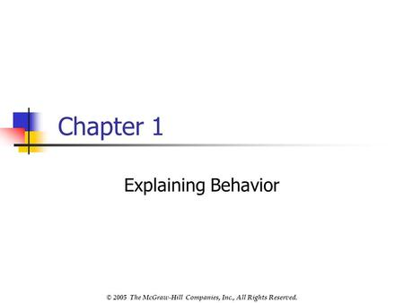 © 2005 The McGraw-Hill Companies, Inc., All Rights Reserved. Chapter 1 Explaining Behavior.