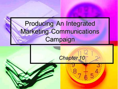 Producing An Integrated Marketing Communications Campaign Chapter 10.