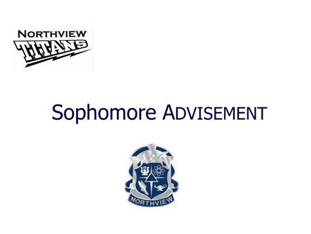 Sophomore A DVISEMENT. Northview High School – Counselors Students are assigned to counselors according to their last name: Counselor Student Caseload.
