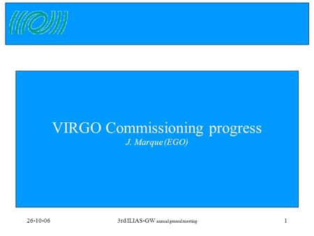 26-10-063rd ILIAS-GW annual general meeting 1 VIRGO Commissioning progress J. Marque (EGO)