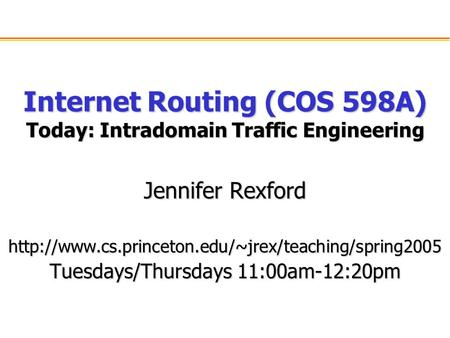 Internet Routing (COS 598A) Today: Intradomain Traffic Engineering Jennifer Rexford  Tuesdays/Thursdays.