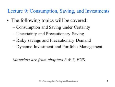 L9: Consumption, Saving, and Investments 1 Lecture 9: Consumption, Saving, and Investments The following topics will be covered: –Consumption and Saving.