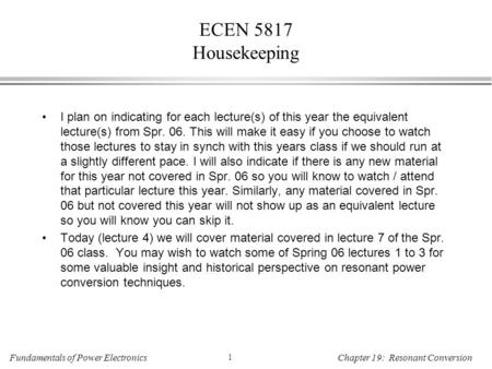 Fundamentals of Power Electronics 1 Chapter 19: Resonant Conversion I plan on indicating for each lecture(s) of this year the equivalent lecture(s) from.