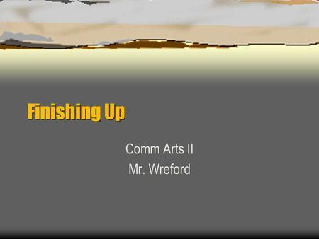 Finishing Up Comm Arts II Mr. Wreford. Finishing Up  You have a clear position on your topic.  You are now ready to create a review draft.  Argue your.