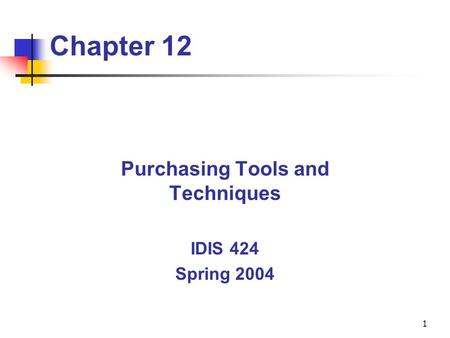 1 Chapter 12 Purchasing Tools and Techniques IDIS 424 Spring 2004.