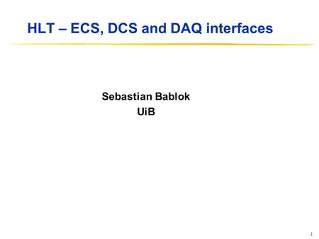 1 HLT – ECS, DCS and DAQ interfaces Sebastian Bablok UiB.