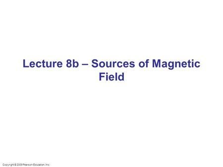 Lecture 8b – Sources of Magnetic Field