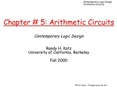 Chapter # 5: Arithmetic Circuits Contemporary Logic Design Randy H