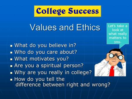 Values and Ethics What do you believe in? What do you believe in? Who do you care about? Who do you care about? What motivates you? What motivates you?