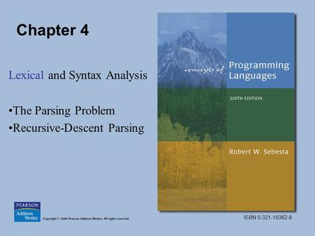 ISBN 0-321-19362-8 Chapter 4 Lexical and Syntax Analysis The Parsing Problem Recursive-Descent Parsing.