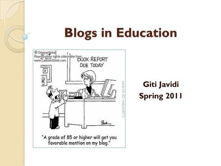 Blogs in Education Giti Javidi Spring 2011. What is a Blog? A blog (sometimes referred to as a weblog) is a Web publishing tool that allows authors to.