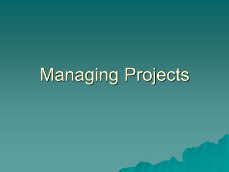 Managing Projects. Contemplative Questions  What does project management entail?  Do I want to be a project manager? What is the nature of the work?