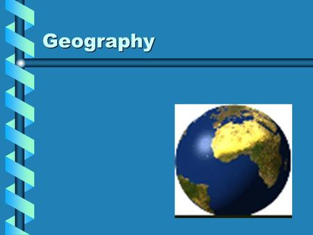 Geography. Form 4 Geography Geography – is the study of the spatial distribution and interaction of physical and the human elements in the environment.Geography.