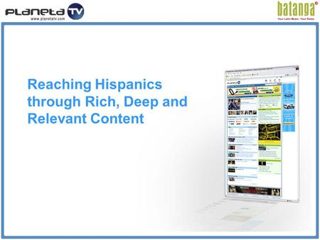 Reaching Hispanics through Rich, Deep and Relevant Content.