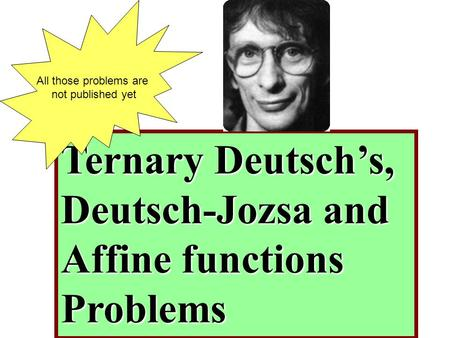 Ternary Deutsch's, Deutsch-Jozsa and Affine functions Problems All those problems are not published yet.