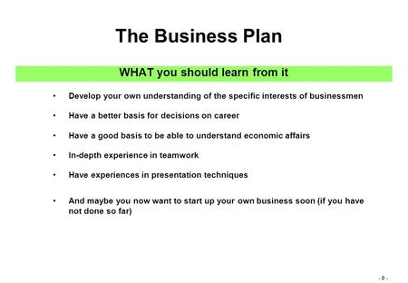 - 0 - WHAT you should learn from it Develop your own understanding of the specific interests of businessmen Have a better basis for decisions on career.