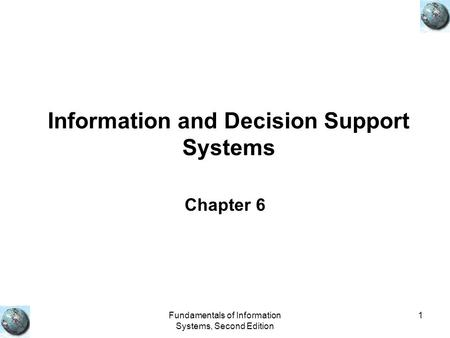 Fundamentals of Information Systems, Second Edition 1 Information and Decision Support Systems Chapter 6.