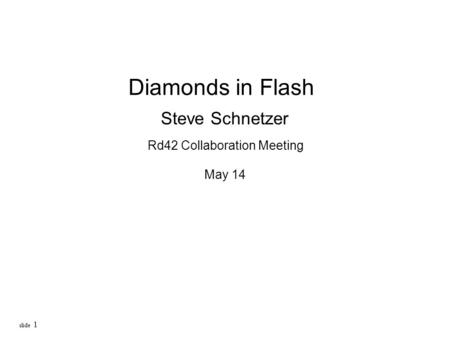 Slide 1 Diamonds in Flash Steve Schnetzer Rd42 Collaboration Meeting May 14.